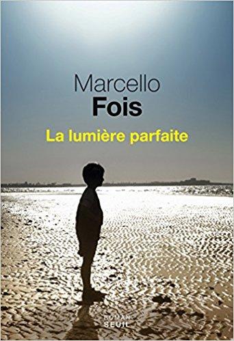 télécharger La Lumière parfaite de Marcello Fois (Rentrée Littérature 2017)