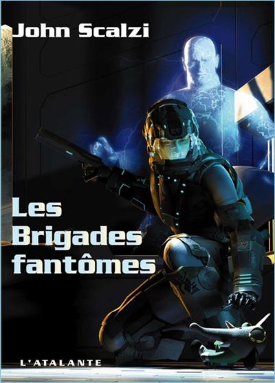 Scalzi, John - Les Brigades Fantômes - [Le vieil homme et la guerre T 02]