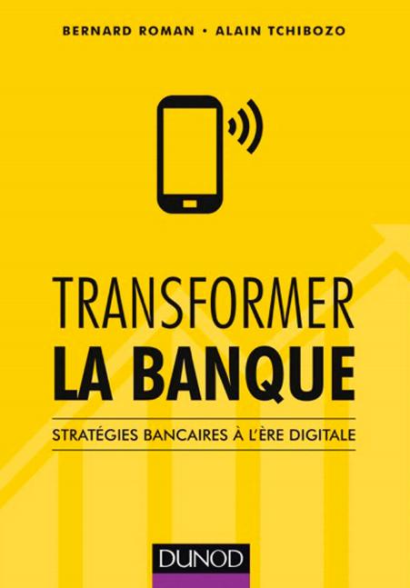 télécharger Transformer la banque : Stratégies bancaires à l'ère digitale ( 2017 ). Dunod