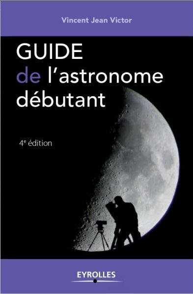 Vincent Jean Victor   Guide de l'astronome débutant 4e Edition