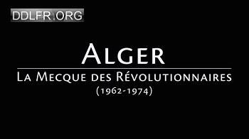 Alger, la Mecque des révolutionnaires (1962-1974) HDTV 720p