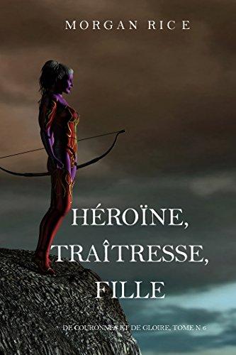 télécharger Héroïne, Traîtresse, Fille de Morgan Rice (2017)