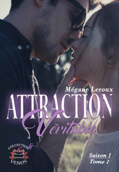 Attraction Véritable Saison 1 Tome 1 - Mégane Leroux 2017