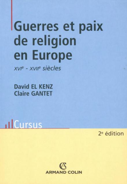 Guerres et paix de religion en Europe - El Kenz David & Gantet Claire XVIe - XVIIe siècles