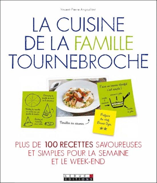 La cuisine de la famille Tournebroche - Plus de 100 recettes savoureuses et simples pour la semaine ...