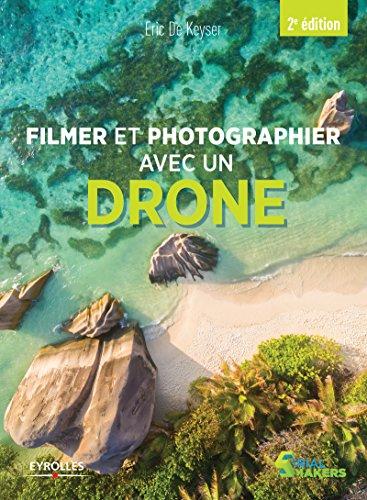 télécharger FILMER ET PHOTOGRAPHIER AVEC UN DRONE (SERIAL MAKERS)