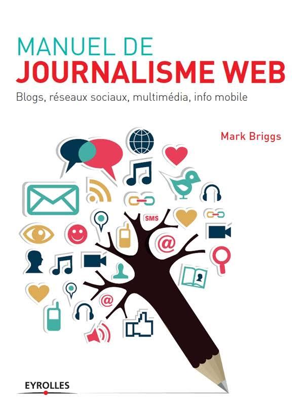 télécharger MANUEL DE JOURNALISME WEB : BLOGS, RÉSEAUX SOCIAUX, MULTIMÉDIA, INFO MOBILE