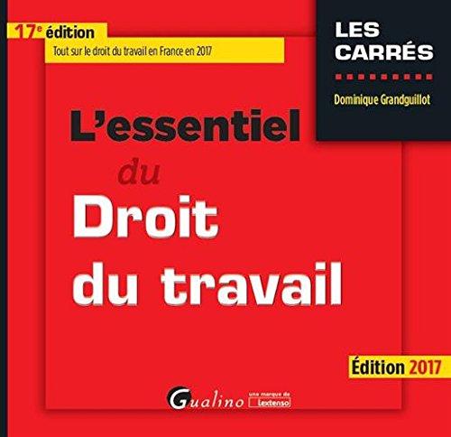 télécharger L'ESSENTIEL DU DROIT DU TRAVAIL (2017)