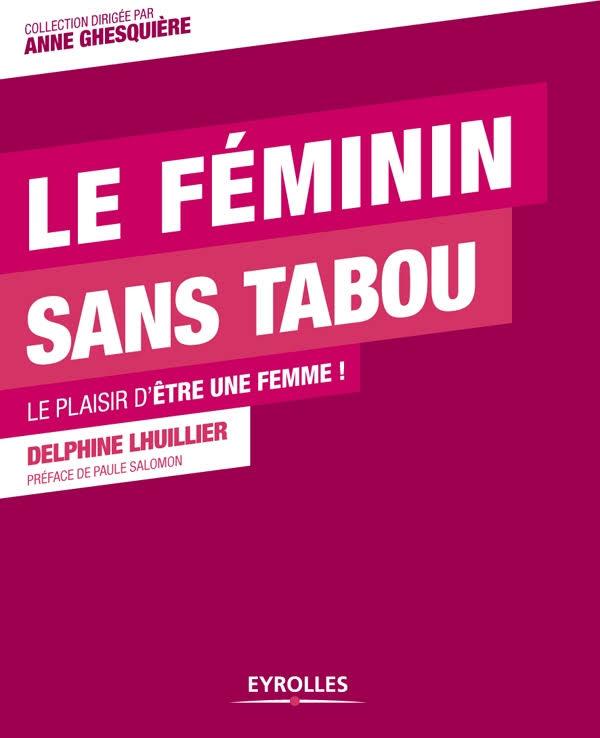 TELECHARGER MAGAZINE LE FÉMININ SANS TABOU : LE PLAISIR D'ÊTRE UNE FEMME !