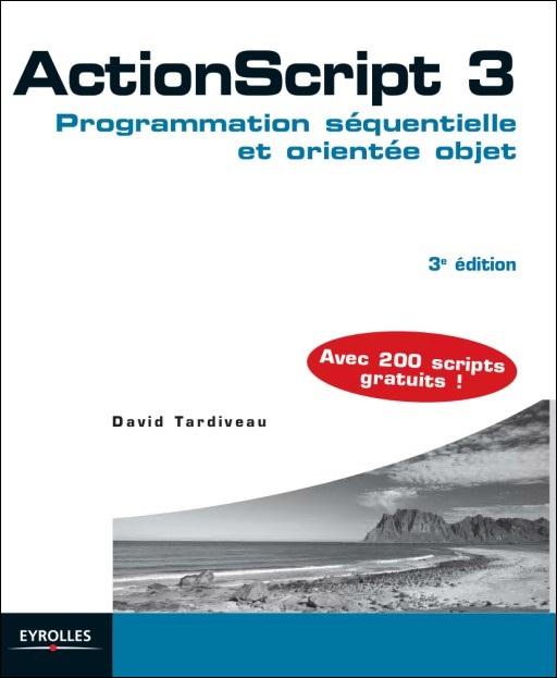 TELECHARGER MAGAZINE ACTIONSCRIPT 3 : PROGRAMMATION SÉQUENTIELLE ET ORIENTÉE OBJET. AVEC 200 SCRIPTS GRATUITS !