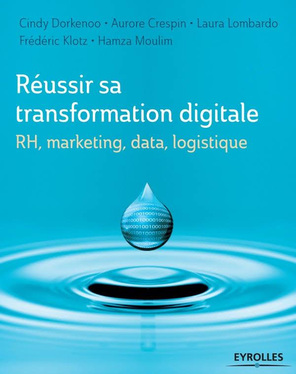 télécharger RÉUSSIR SA TRANSFORMATION DIGITALE : RH, MARKETING, DATA, LOGISTIQUE
